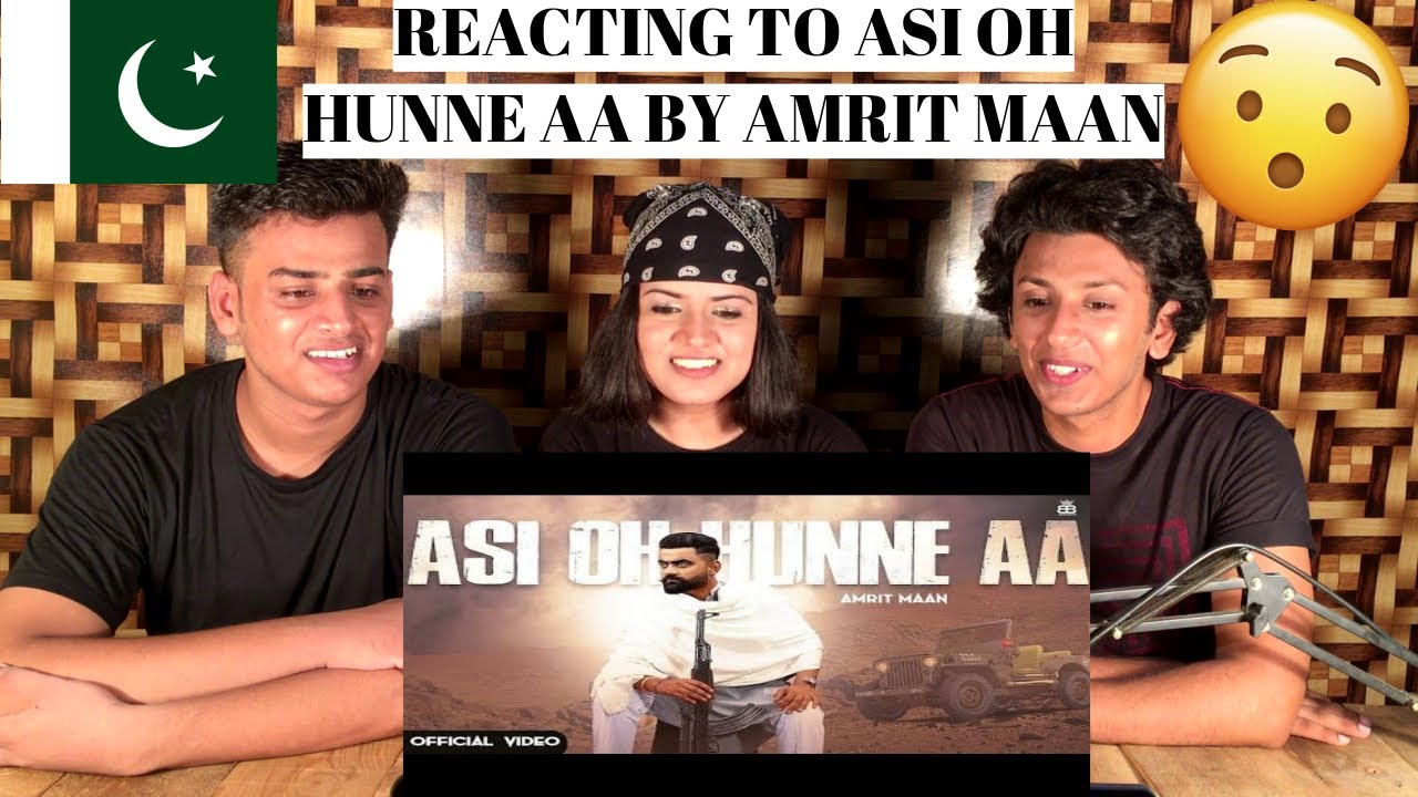 Asi Oh Hunne Aa (Official Video) Amrit Maan | PAKISTANIS REACTION ||