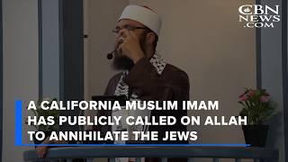 California Imam Calls On Muslims To Annihilate The Jews