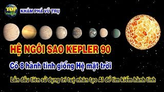 Hệ ngôi sao Kepler 90 có 8 hành tinh giống hệ mặt trời | Khoa học vũ trụ - Top thú vị |