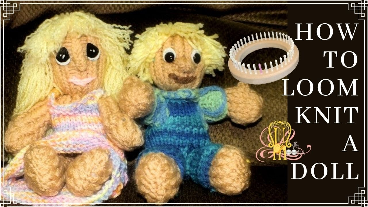 How to Loom Knit a Doll - YouTube