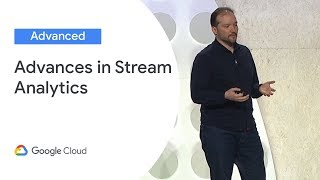 Advances in Stream Analytics (Cloud Next '19)