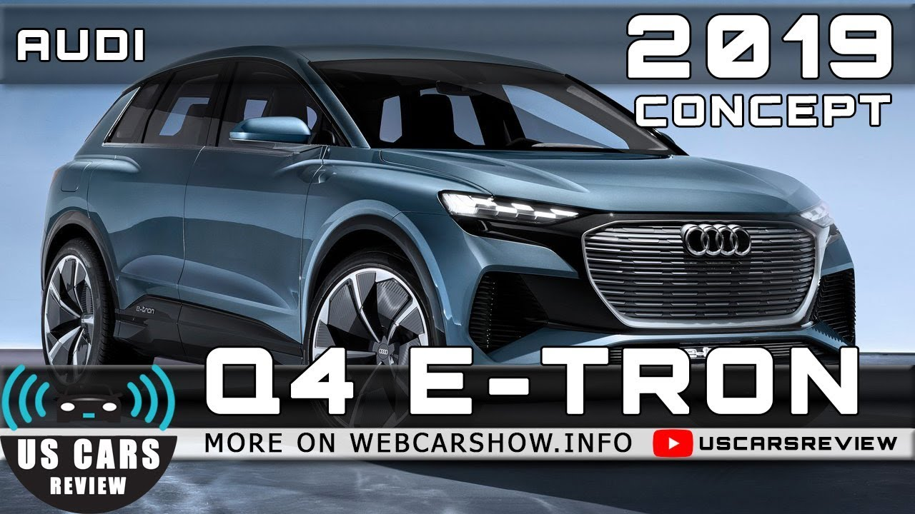 2019 Audi Q4 USA Release Date And Price >> 2019 Audi Q4 E Tron Concept Review Release Date Specs Prices