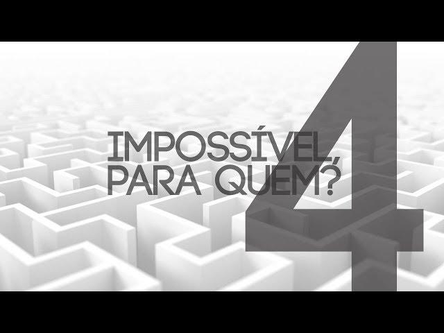 IMPOSSÍVEL, PARA QUEM? - 4 de 7 -  Impossível para uma multidão