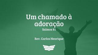 Culto da Manhã   Uma chamada a adoração - Salmos 81:1-16   Pr. Carlos Henrique