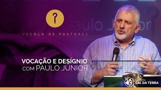 VOCAÇÃO E DESIGNO - Paulo Jr   Escola de Pastores