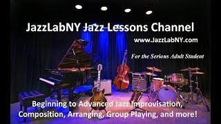 JazzLabNY Jazz Lessons Channel for the Serious Adult Student
