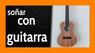 Soñar con Guitarra 🎸 ¿Qué quieres aprender? 💕