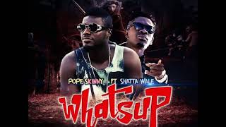 Pope Skinny - Whatsup ft Shatta Wale (Prod By Shatta Wale)