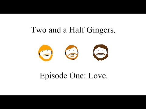 Two and a Half Gingers Radio - Episode One: Love