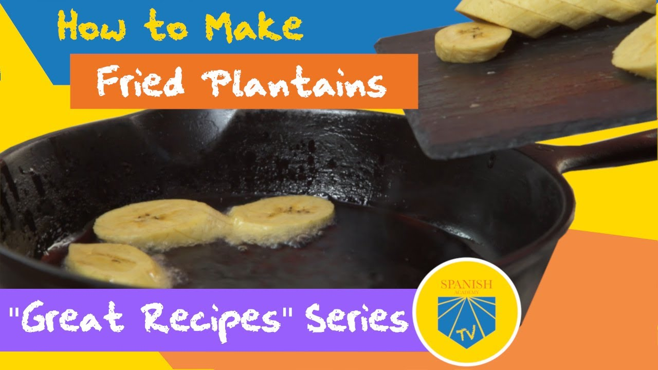 How To Make Fried Plantains Spanish Academy Tv Youtube