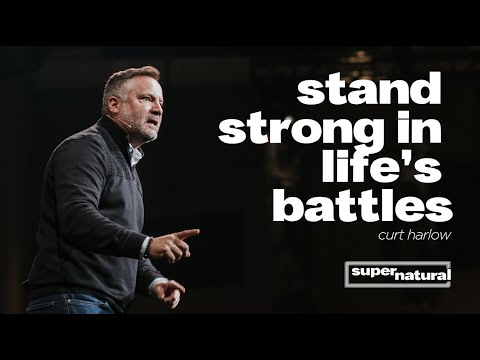How To Stand Strong In Life's Battles with Curt Harlow