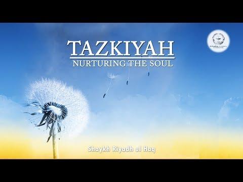 Tazkiyah: Nurturing the Soul - Shaykh Riyadh ul Haq