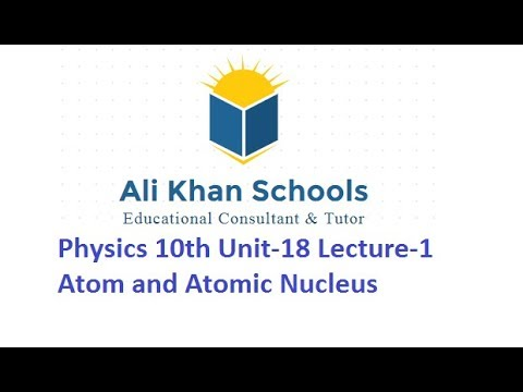 Physics 10th Unit-18 Lecture-1 Atom and Atomic Nucleus