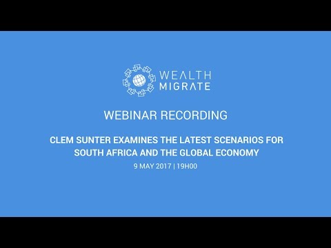Clem Sunter | South African & Global Scenarios | May 2017 | Wealth Migrate