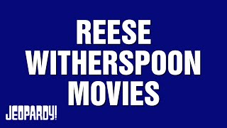 Reese Witherspoon Movies | JEOPARDY!