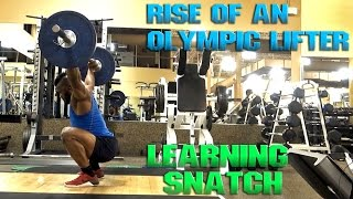 RISE OF AN OLYMPIC LIFTER |  LEARNING SNATCH