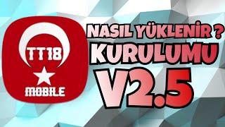 TT18 MOBİLE - V2.5 NASIL KURULUR YÜKLENİR!!!!