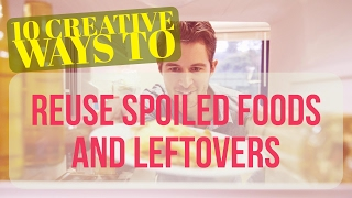 10 Creative Ways To Reuse Spoiled Foods And Leftovers