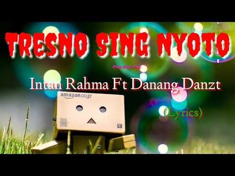Terbaru ✔ ⏩ 🔊  ¤ TRESNO SING NYOTO ¤ ( Lyrics )  || Intan Rahma Ft Danang Danzt