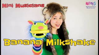 MINI MUSICIANS: Banana Milkshake by Maya Sapone