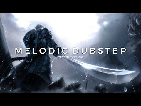 Best of 2017 | Melodic Dubstep Mix | 2 Hours