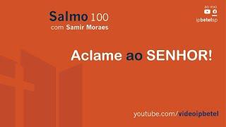 Aclame ao SENHOR - Salmo 100 - Salmo 100 | Sem, Samir Moraes