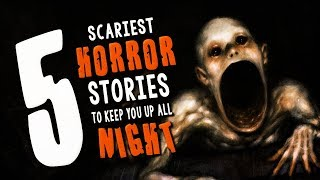 5 Scariest Horror Stories to Keep You Up All Night ― Creepypasta Story Compilation