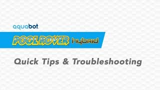 Aquabot Pool Rover Hybrid Quick tip and troubleshooting