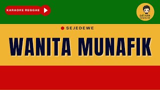 WANITA MUNAFIK - Sejedewe (Karaoke Reggae) By Daehan Musik