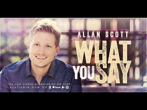 Allan Scott - What You Say - Lyric Video