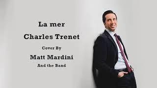 La mer (Charles Trenet) - Cover by Crooner Singer Matt Mardini with the Band
