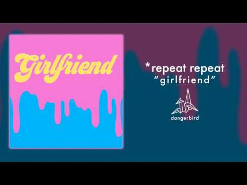 *repeat repeat - Girlfriend (Official Audio)