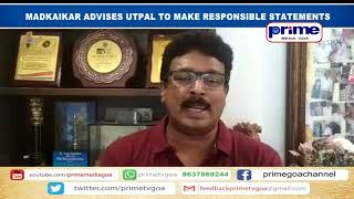 MADKAIKAR ADVISES UTPAL TO MAKE RESPONSIBLE STATEMENTS