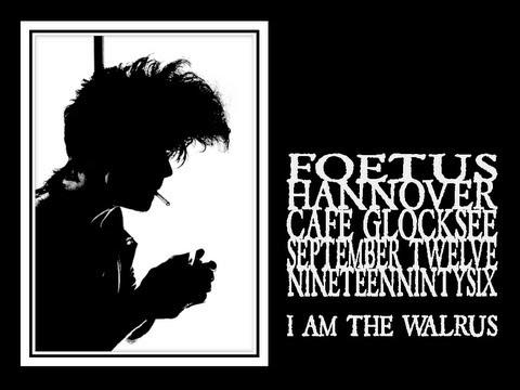 Foetus - I Am The Walrus (Hannover 1996)