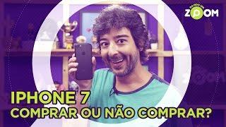 iPhone 7 - COMPRAR ou NÃO COMPRAR? | DANDO UM ZOOM #47