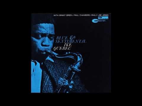 Ike Quebec  - Blue and Sentimental ( Full Album )