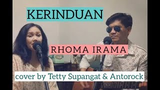Kerinduan - Rhoma Irama & Rita Sugiarto cover by Antorock feat Tetty Supangat