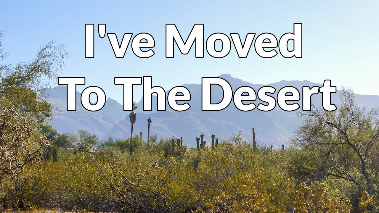 i ve moved to the desert a little change is in the air youtube