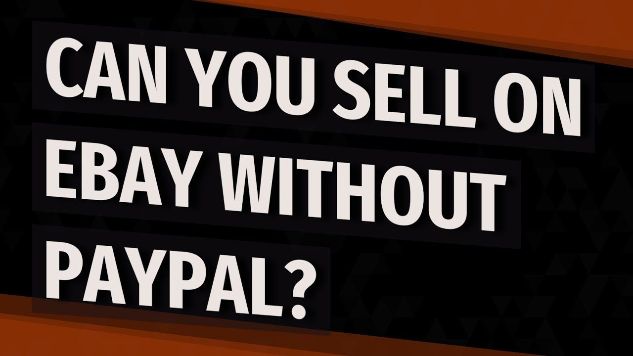 Can You Sell On Ebay Without Paypal Youtube
