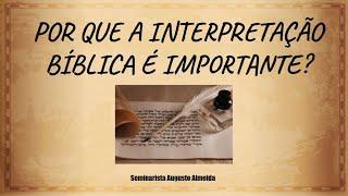 Por que a INTERPRETAÇÃO BÍBLICA é importante?
