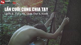 Lần Cuối Cùng Chia Tay - Lik'Pi ft. Kizzik, TyTy Na & Quân Đao  [ Video Lyrics ]
