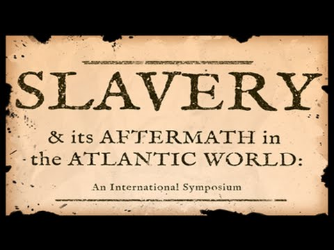 Slavery and Its Aftermath in the Atlantic World - Second Keynote