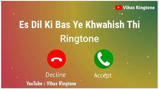 New Ringtone 2021    Es Dil Ki Bas Ye Khwahish Thi Ringtone    New Love Ringtone  I Vihasringtone