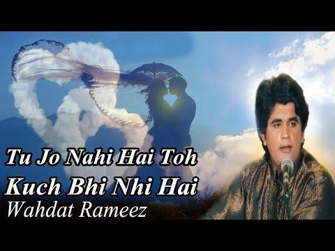 Tu Jo Nahi Hai Toh Kuch Bhi Nhi Hai | Wahdat Rameez | Romantic Song