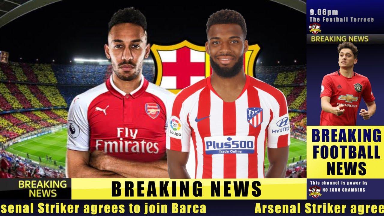 Aubameyang Agreed To Join Barcelona Thomas Lemar To Arsenal Arsenal Transfer News Youtube
