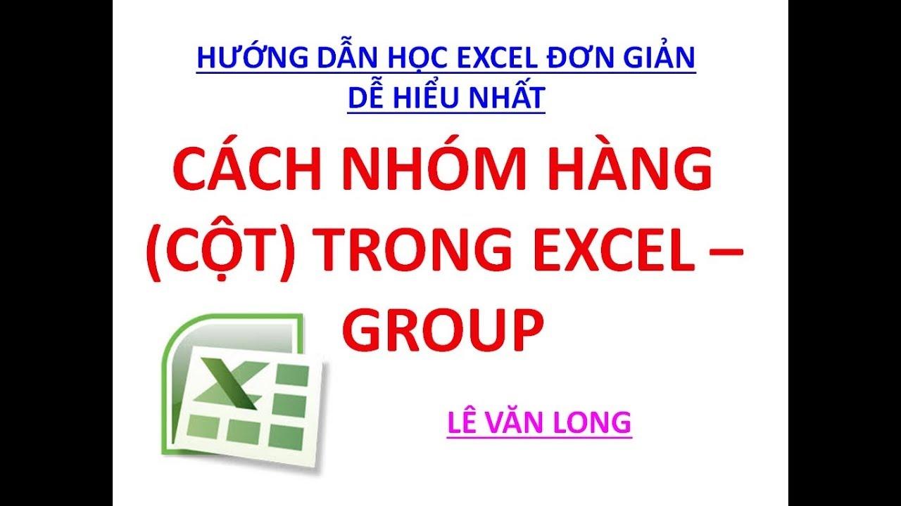 Excel cơ bản - Bài 24. Cách nhóm hàng hoặc cột trong Excel - Group