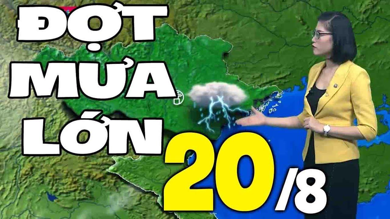 Dự báo thời tiết hôm nay và ngày mai 20/8 | Dự báo thời tiết đêm nay mới nhất