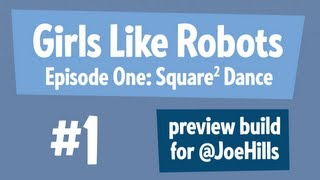 Girls like Robots - Preview Build for Joe Hills