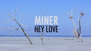 Miner - Hey Love (Official Music Video)
