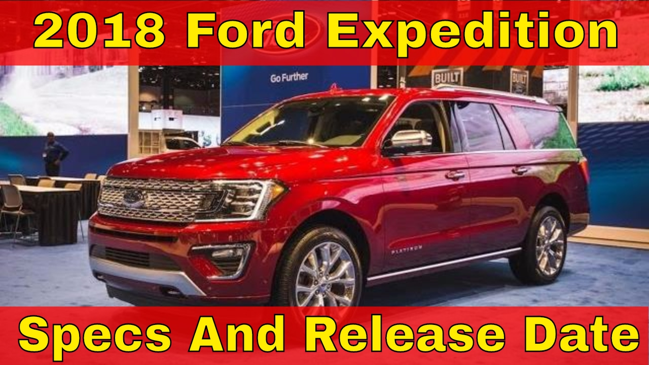 2018 Expedition Release Date >> Hot Today 2018 Ford Expedition Specs And Release Date
